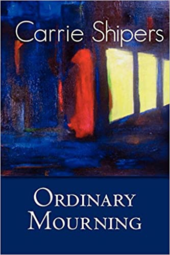 Ordinary Mourning - poems by Carrie Shipers